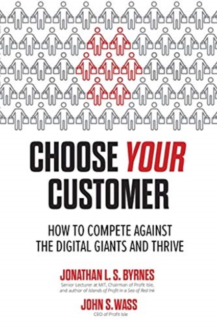 Choose Your Customer: How to Compete Against the Digital Giants and Thrive