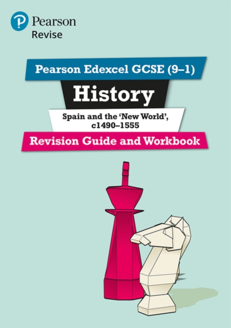 Pearson Edexcel GCSE (9-1) History Spain and the 'New World', c1490-1555 Revision Guide and Workbook