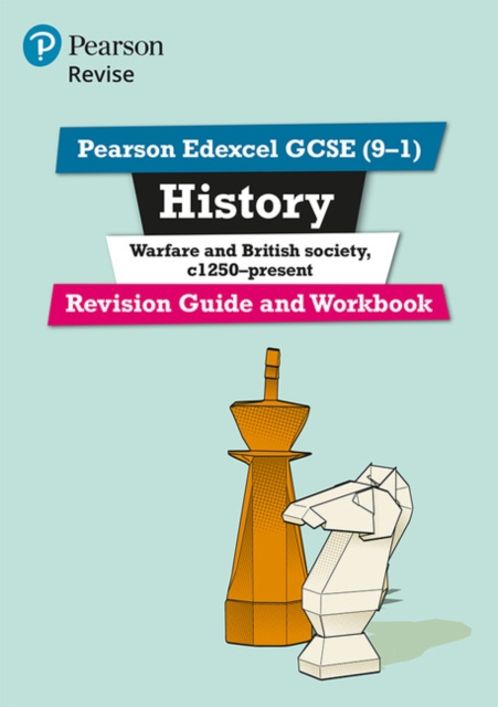 Pearson Edexcel GCSE (9-1) History Warfare and British society, c1250-present Revision Guide and Workbook
