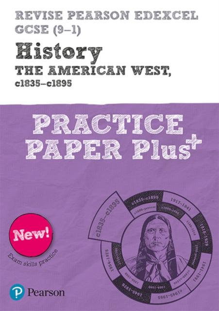 Revise Pearson Edexcel GCSE (9-1) History The American West, c1835-c1895 Practice Paper Plus