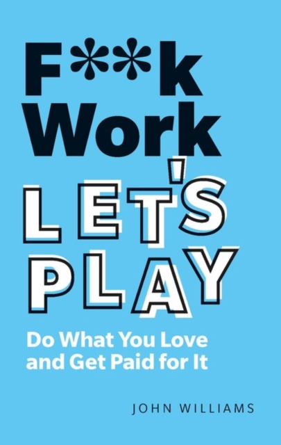 F**k Work, Let's Play