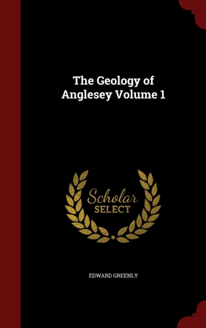 Geology of Anglesey; Volume 1