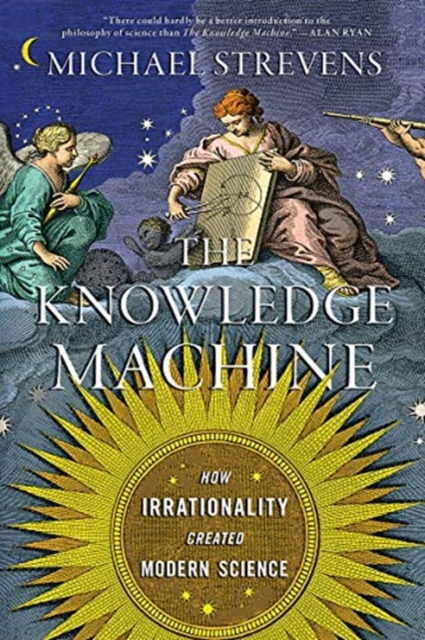 Knowledge Machine - How Irrationality Created Modern Science