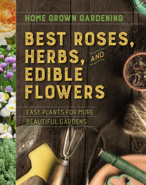 Home Grown Gardening Guide to Best Roses, Herbs and Edible Flowers