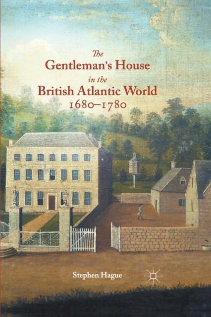 Gentleman's House in the British Atlantic World 1680-1780