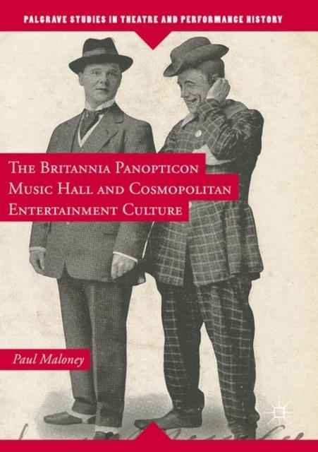 Britannia Panopticon Music Hall and Cosmopolitan Entertainment Culture