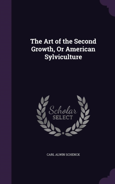 Art of the Second Growth, or American Sylviculture