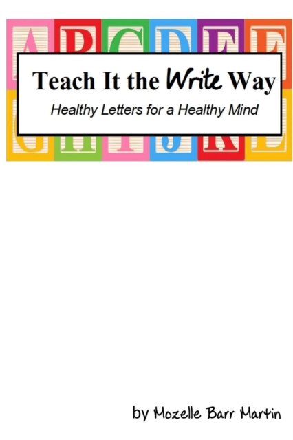 Teach It the Write Way: Healthy Letters for a Healthy Mind