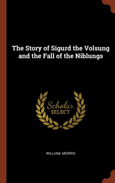 Story of Sigurd the Volsung and the Fall of the Niblungs