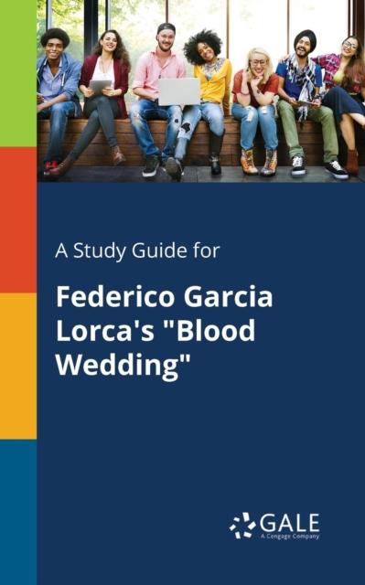 Study Guide for Federico Garcia Lorca's Blood Wedding