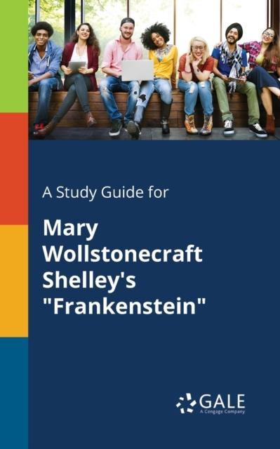 Study Guide for Mary Wollstonecraft Shelley's Frankenstein