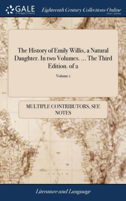 History of Emily Willis, a Natural Daughter. In two Volumes. ... The Third Edition. of 2; Volume 1
