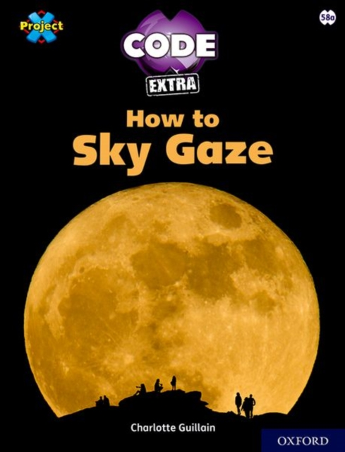 Project X CODE Extra: White Book Band, Oxford Level 10: Sky Bubble: How to Sky Gaze