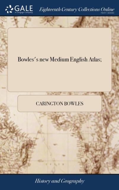 Bowles's New Medium English Atlas;