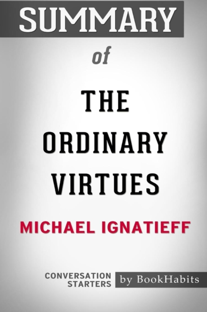 Summary of The Ordinary Virtues by Michael Ignatieff