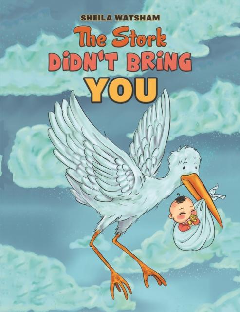 Stork Didn't Bring You