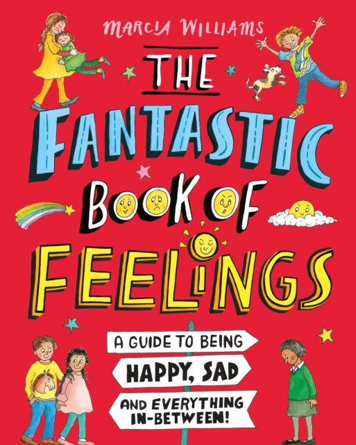 Fantastic Book of Feelings: A Guide to Being Happy, Sad and Everything In-Between!