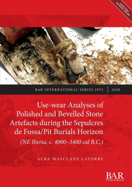 Use-wear Analyses of Polished and Bevelled Stone Artefacts during the Sepulcres de Fossa/ Pit Burials Horizon (NE Iberia, c. 4000-3400 cal B.C.)