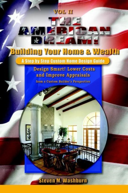 American Dream! Build and Grow Rich! a Step by Step Custom Home Design Guide