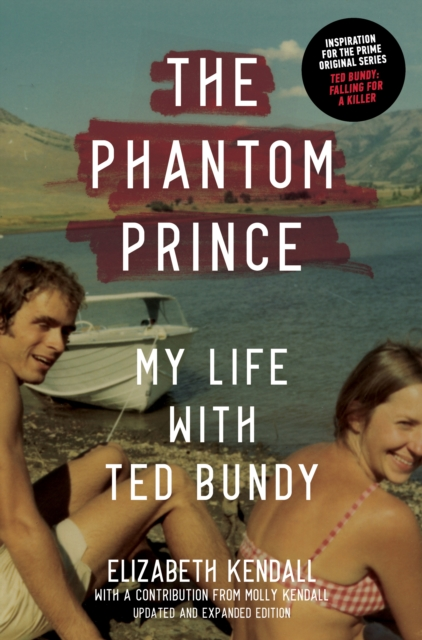 Phantom Prince: My Life with Ted Bundy, Updated and Expanded Edition