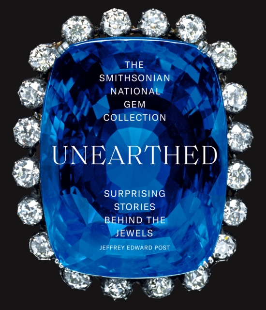 Smithsonian National Gem Collection-Unearthed: Surprising Stories Behind the Jewels