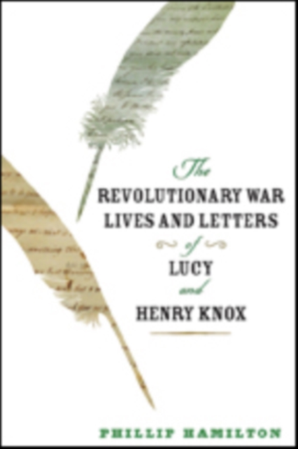 Revolutionary War Lives and Letters of Lucy and Henry Knox