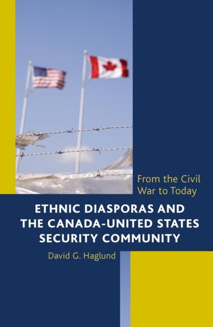 Ethnic Diasporas and the Canada-United States Security Community