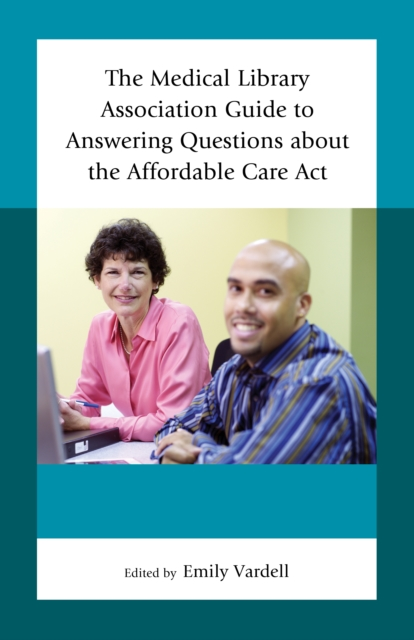 Medical Library Association Guide to Answering Questions about the Affordable Care Act