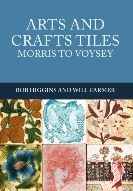 Arts and Crafts Tiles: Morris to Voysey
