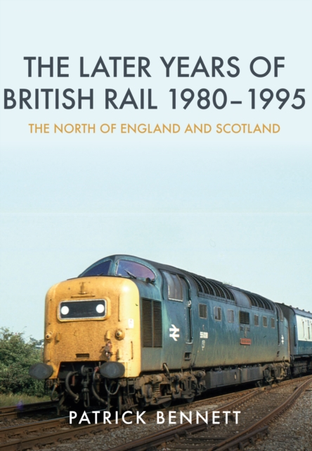 Later Years of British Rail 1980-1995: The North of England and Scotland