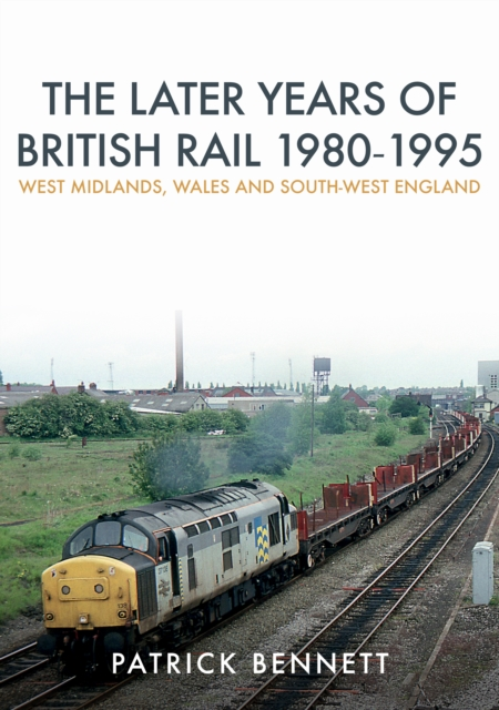 Later Years of British Rail 1980-1995: West Midlands, Wales and South-West England