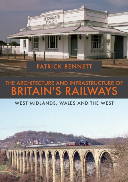 Architecture and Infrastructure of Britain's Railways: West Midlands, Wales and the West