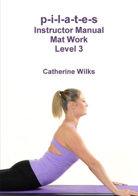 p-i-l-a-t-e-s Instructor Manual Mat Work Level 3
