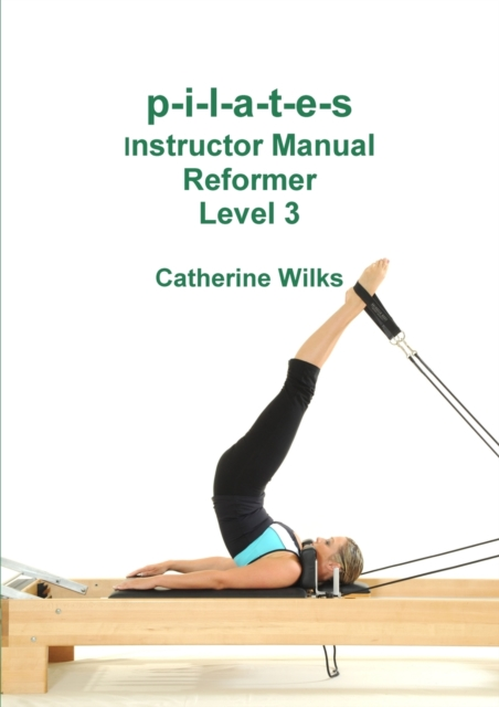 p-i-l-a-t-e-s Instructor Manual Reformer Level 3