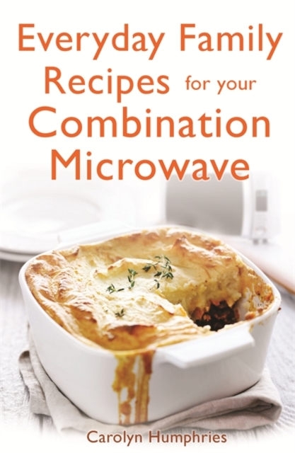 Everyday Family Recipes For Your Combination Microwave