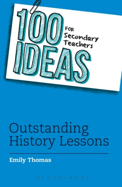 100 Ideas for Secondary Teachers: Outstanding History Lessons