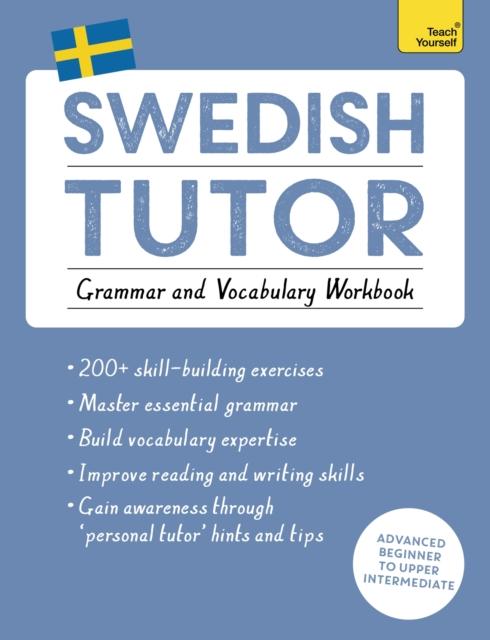 Swedish Tutor: Grammar and Vocabulary Workbook (Learn Swedish with Teach Yourself)