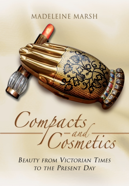 Compacts and Cosmetics: Beauty from Victorian Times to the Present Day