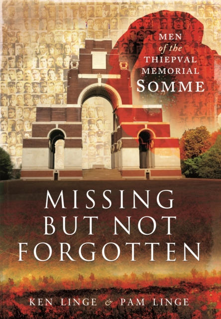 Missing but Not Forgotten: Men of the Thiepval Memorial - Somme