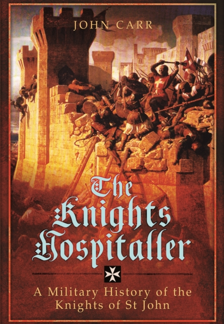 Knights Hospitaller: A Military History of the Knights of St John