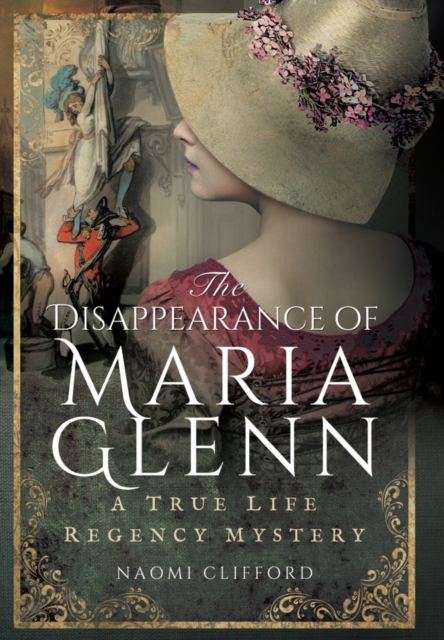 Disappearance of Maria Glenn: A True Life Regency Mystery