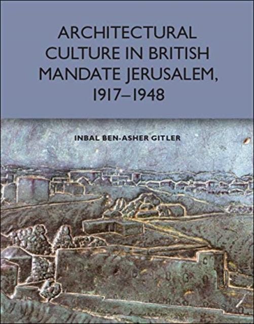Architectural Culture in British-Mandate Jerusalem