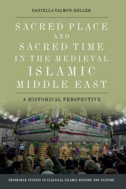Sacred Place and Sacred Time in the Medieval Islamic Middle East