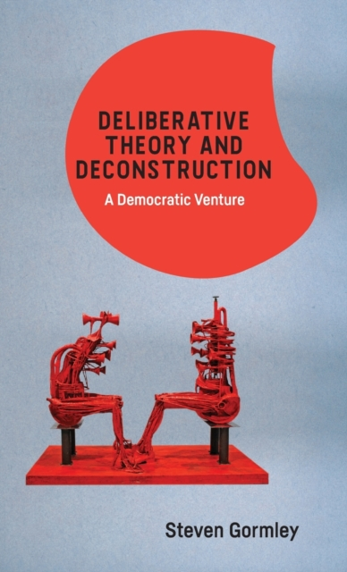 Deliberative Theory and Deconstruction