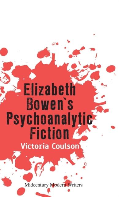 Elizabeth Bowen's Psychoanalytic Fiction