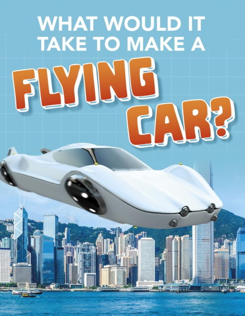 What Would it Take to Build a Flying Car?