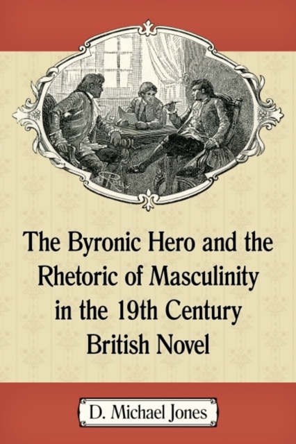 Byronic Hero and the Rhetoric of Masculinity in the 19th Century British Novel