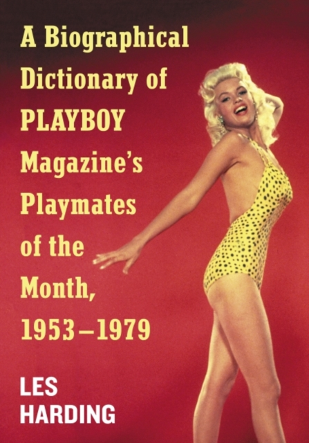 Biographical Dictionary of Playboy Magazine's Playmates of the Month, 1953-1979
