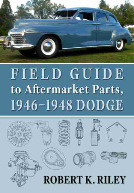 Field Guide to Aftermarket Parts, 1946-1948 Dodge