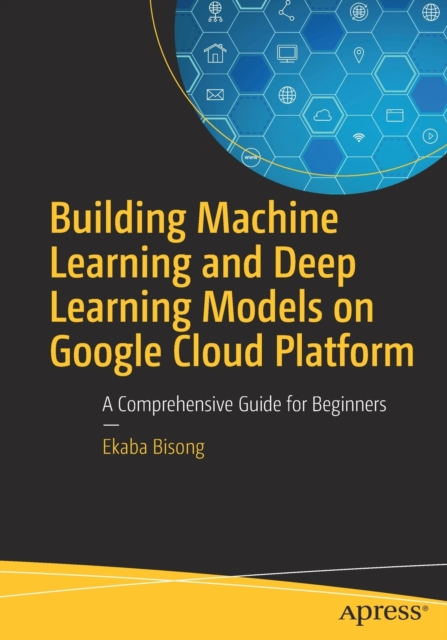 Building Machine Learning and Deep Learning Models on Google Cloud Platform
